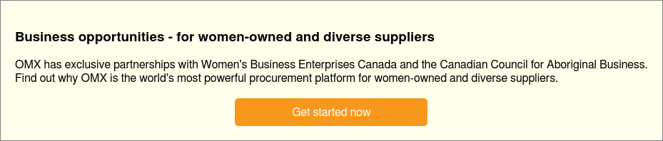 Business opportunities - for women-owned and diverse suppliers  OMX has exclusive partnerships with Women's Business Enterprises Canada and  the Canadian Council for Aboriginal Business.  Find out why OMX is the world's most powerful procurement platform for  women-owned and diverse suppliers.   Get started now