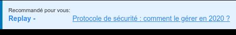 Recommandé pour vous: Replay - Protocole de sécurité : comment le gérer en 2020 ?   <https://www.gotostage.com/channel/6911fb0787ea4d70946e0e154c1a2d46/recording/cdaca954984142978d5ada75c1737b31/watch>