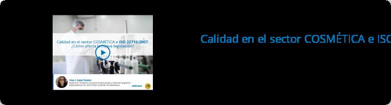 Puedes acceder a la repetición del webinar  Calidad en el sector COSMÉTICA e ISO 22716:2007: ¿Cómo afecta la nueva  legislación?  Animado y presentado por Ana I. Sanz Pastor
