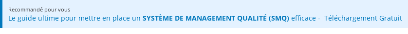Recommandé pour vous  Le guide ultime pour mettre en place un SYSTÈME DE MANAGEMENT QUALITÉ (SMQ)  efficace - Téléchargement Gratuit