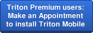 Triton Premium users:  Make an Appointment  to install Triton Mobile