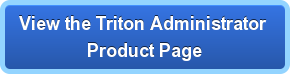 View the Triton Administrator  Product Page