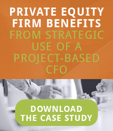 Private Equity Firm Benefits From Strategic Use of a Project-Based CFO