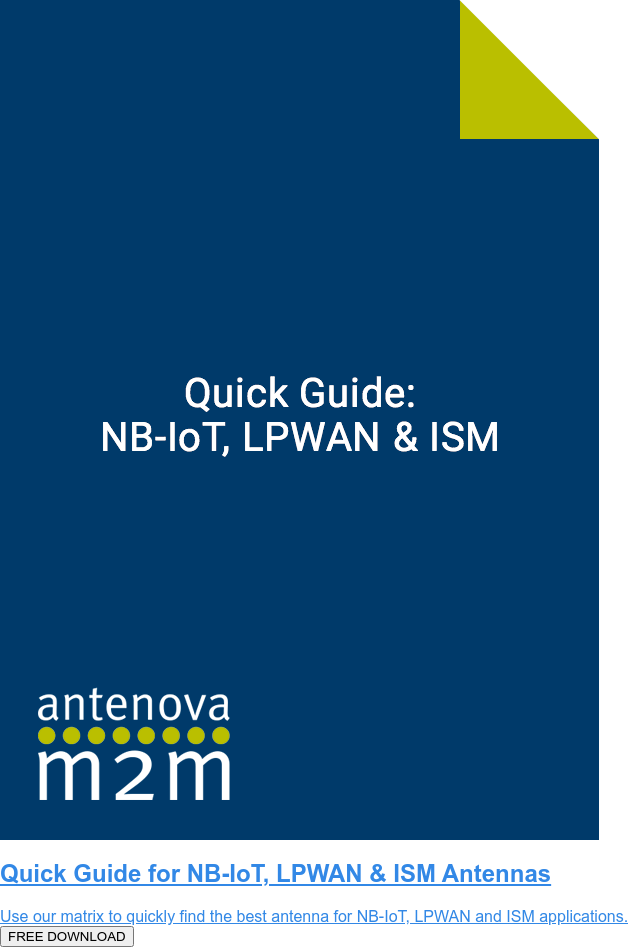 Quick Guide for NB-IoT, LPWAN & ISM Antennas  Use our matrix to quickly find the best antenna for NB-IoT, LPWAN and ISM  applications.  FREE DOWNLOAD
