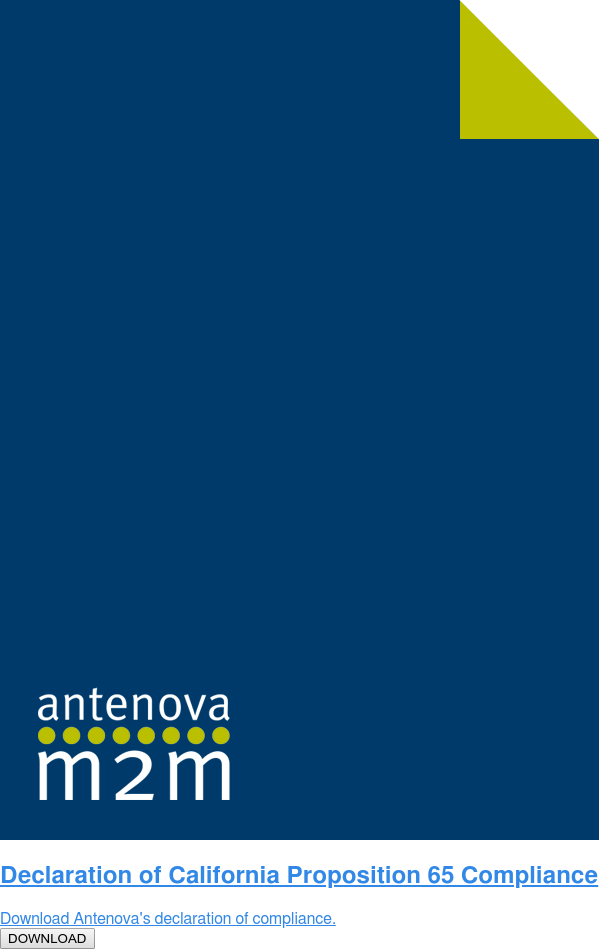 Declaration of California Proposition 65 Compliance  Download Antenova's declaration of compliance.  DOWNLOAD