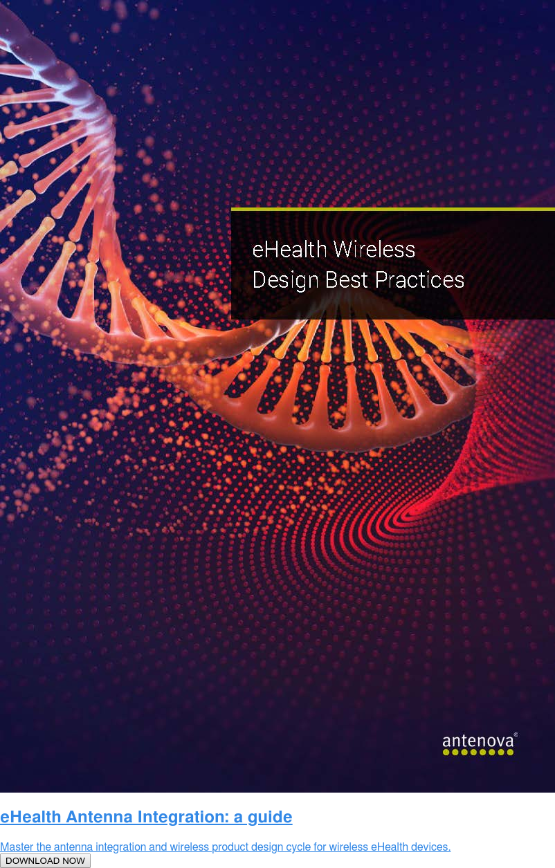 eHealth Antenna Integration: a guide  Master the antenna integration and wireless product design cycle for wireless  eHealth devices.  DOWNLOAD NOW