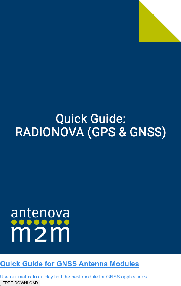 Quick Guide for GNSS Antenna Modules  Use our matrix to quickly find the best module for GNSS applications.  FREE DOWNLOAD