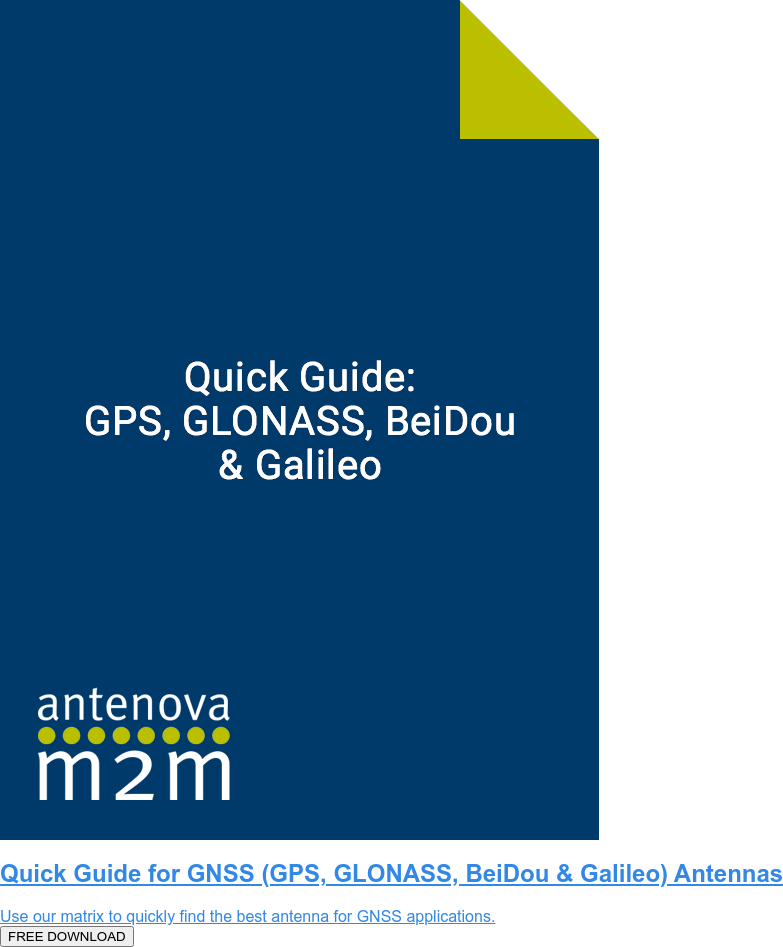 Quick Guide for GNSS (GPS, GLONASS, BeiDou & Galileo) Antennas  Use our matrix to quickly find the best antenna for GNSS applications.  FREE DOWNLOAD