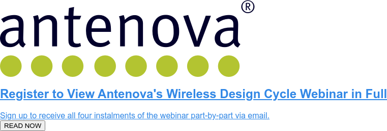 Register to View Antenova's Wireless Design Cycle Webinar in Full  Sign up to receive all four instalments of the webinar part-by-part via email.  READ NOW