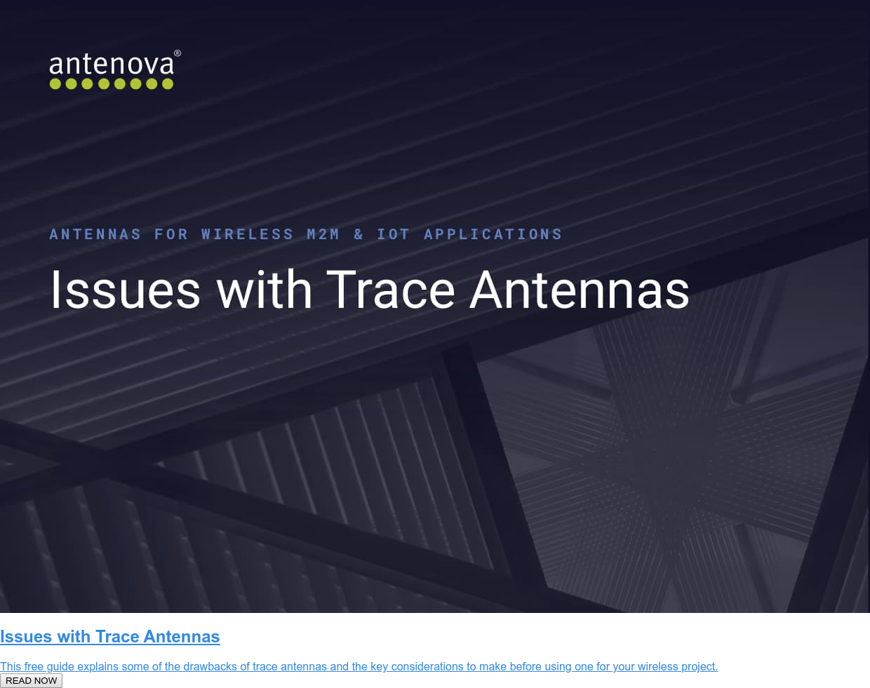 Issues with Trace Antennas  This free guide explains some of the drawbacks of trace antennas and the key  considerations to make before using one for your wireless project.  READ NOW