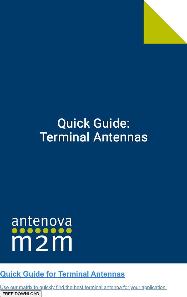 Quick Guide for Terminal Antennas  Use our matrix to quickly find the best terminal antenna for your application.  FREE DOWNLOAD