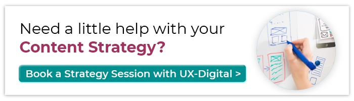 Need a little help with your Content Strategy? Book a Strategy Session with UX-Digital