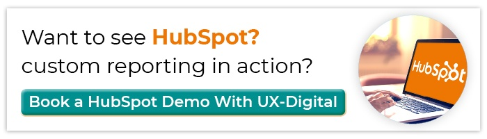 Want To See HubSpot Custom Reporting In Action? Book A HubSpot Demo With UX-Digital!