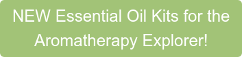 NEW Essential Oil Kits for the Aromatherapy Explorer!