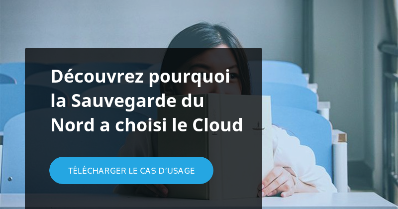 Découvrez pourquoi la Sauvegarde du Nord a choisi le Cloud