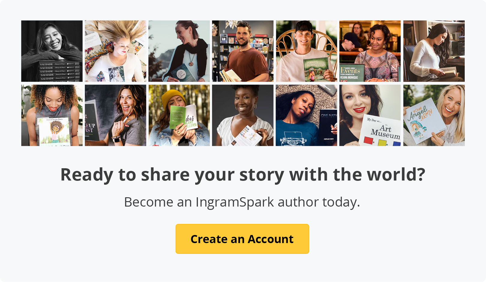 Share your story with the world. Create an IngramSpark account today.