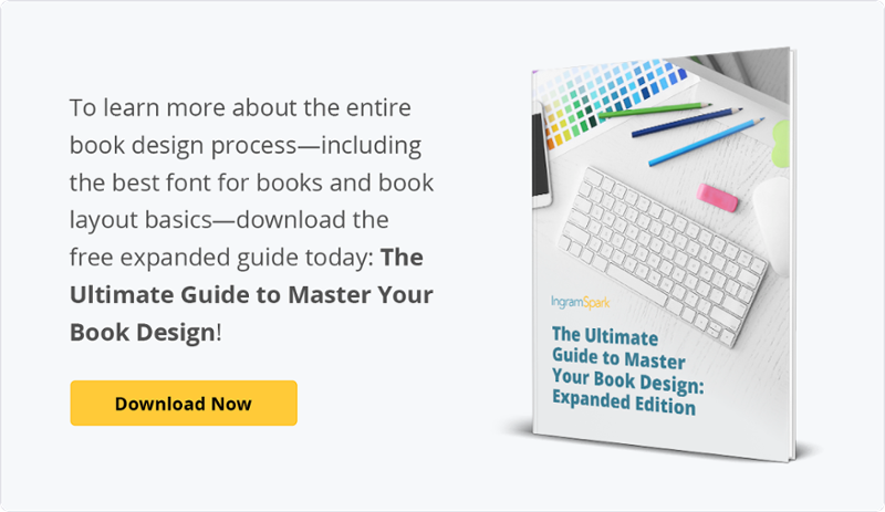 To learn more about the entire book design process—including the best font for books and book layout basics—download the free expanded guide today: The Ultimate Guide to Master Your Book Design!