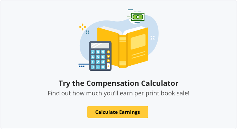 Try the Compensation Calculator: find out how much you'll earn per print book sale!