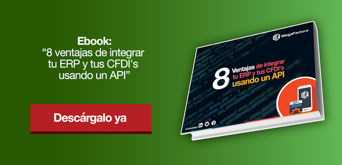8 ventajas de integrar tu ERP y sistemas de facturación electrónica CFDI a través de una API