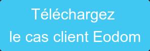 Téléchargez le cas client Eodom