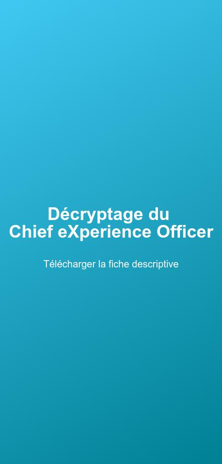 Décryptage du  Chief eXperience Officer  Télécharger la fiche descriptive