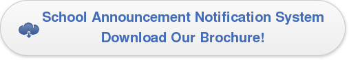 School Announcement Notification System Download Our Brochure!