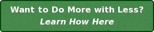 Want to Do More with Less? Learn How Here