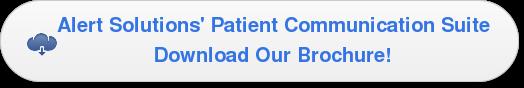 Alert Solutions' Patient Communication Suite Download Our Brochure!