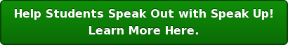 Help StudentsSpeak OutwithSpeak Up! Learn More Here.