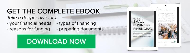 Get the complete ebook. Take a deeper dive into your financial needs, reasons for funding, types of financing, preparing documents