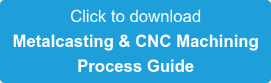Download the Metalcasting & CNC Machining Process Guide ebook
