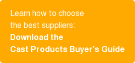 Learn how to choose the best suppliers: Download the Cast Products Buyer's Guide