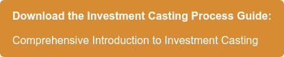 Download the Investment Casting Process Guide: Comprehensive Introduction to Investment Casting
