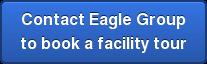 Contact Eagle Group  to book a facility tour