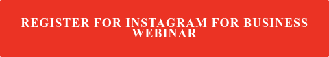 REGISTER FOR INSTAGRAM FOR BUSINESS WEBINAR