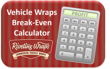 Vehicle Wraps Break Even Calculator Riveting Wraps