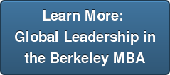 Learn More:  Global Leadership in the Berkeley MBA