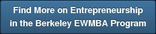 Find More on Entrepreneurship in the Berkeley EWMBA Program