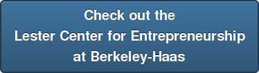 Check out the Lester Center for Entrepreneurship at Berkeley-Haas