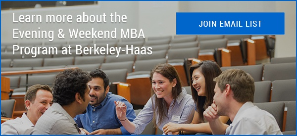Learn more about the Evening & Weekend MBA Program at Berkeley-Haas Click to Join Email List