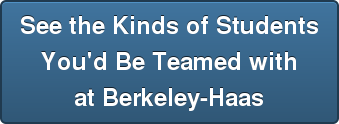 See the Kinds of Students You'd Be Teamed with at Berkeley-Haas