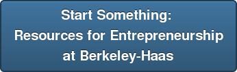 Start Something:  Resources for Entrepreneurship at Berkeley-Haas