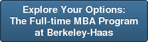 Explore Your Options: The Full-time MBA Program at Berkeley-Haas