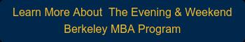 Learn More AboutThe Evening & Weekend Berkeley MBA Program