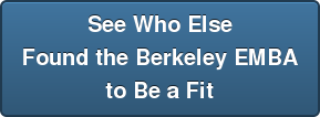 See Who Else Found the Berkeley EMBA to Be a Fit
