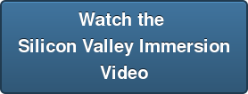 Watch the  Silicon Valley Immersion Video