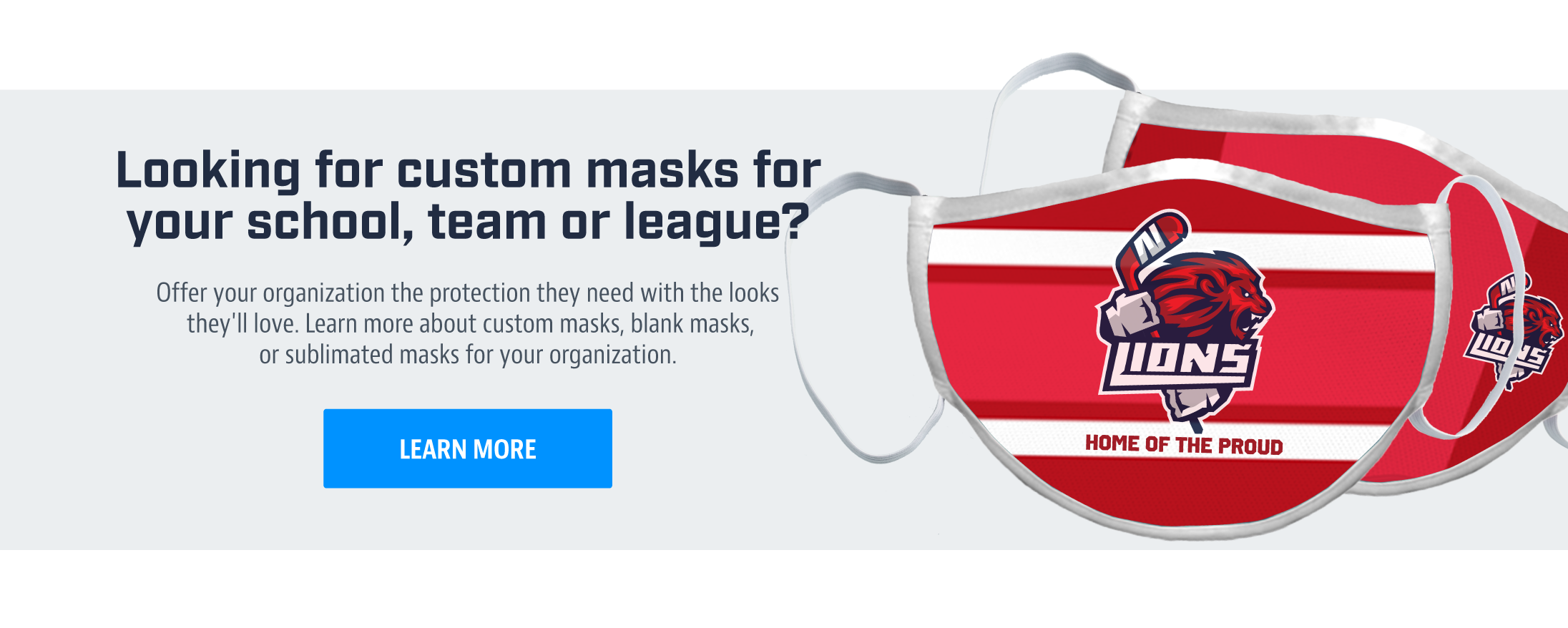Looking for custom masks for your school, team or league? Learn More