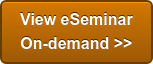 View eSeminar  On-demand >>