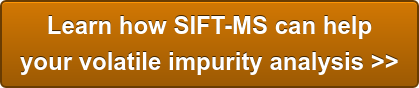 Learn how SIFT-MS can help   your volatile impurity analysis >>