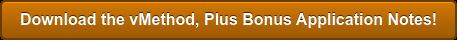 Download the vMethod, Plus Bonus Application Notes!